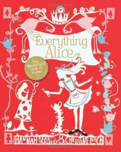 """Everything Alice "" by Hannah Read-Baldrey & Christine Leech"